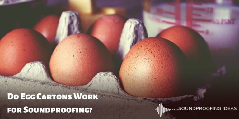 Do Egg Cartons Work for Soundproofing