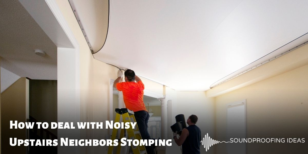 How to deal with Noisy Upstairs Neighbors Stomping